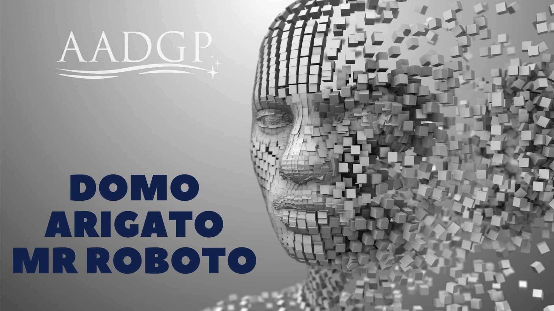 Domo Arigato Mr. Roboto: Artificial Intelligence – What is it and How to Use it to Grow Your Practice